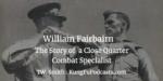 Father of Close Quarter Combat – William Fairbairn
